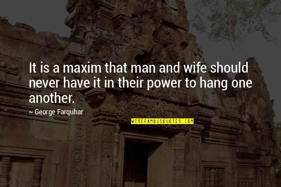 We Should Hang Out Quotes By George Farquhar: It is a maxim that man and wife