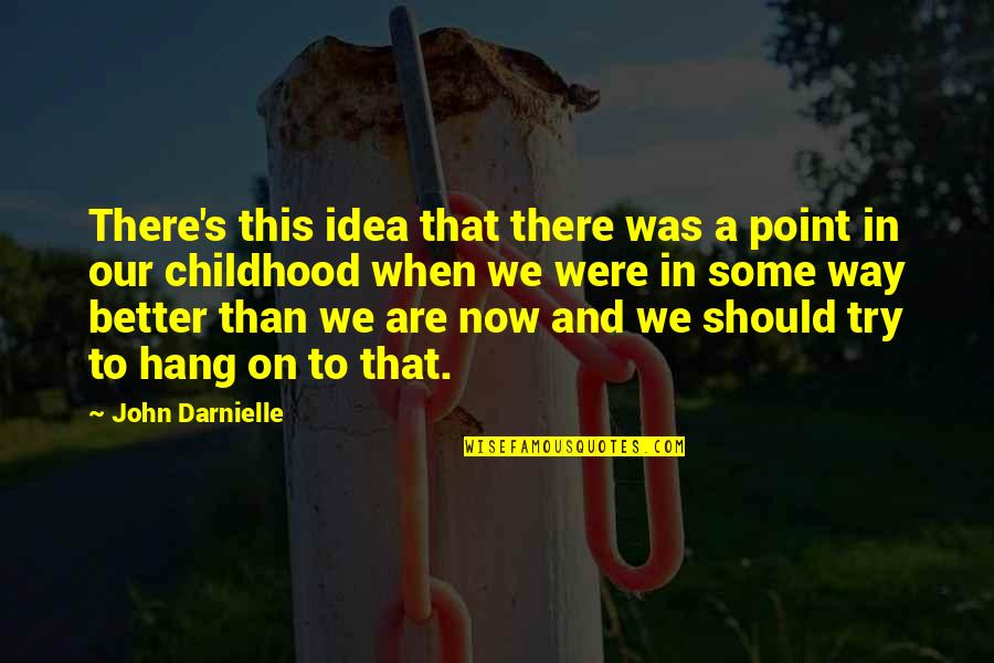 We Should Hang Out Quotes By John Darnielle: There's this idea that there was a point