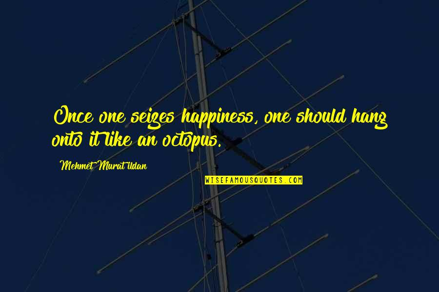 We Should Hang Out Quotes By Mehmet Murat Ildan: Once one seizes happiness, one should hang onto