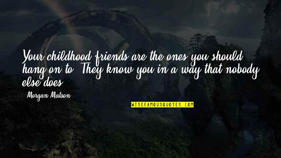 We Should Hang Out Quotes By Morgan Matson: Your childhood friends are the ones you should