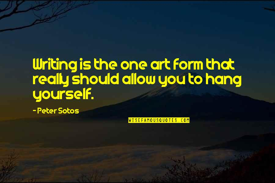We Should Hang Out Quotes By Peter Sotos: Writing is the one art form that really