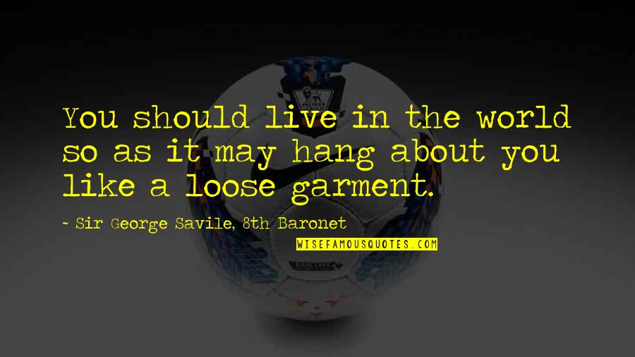 We Should Hang Out Quotes By Sir George Savile, 8th Baronet: You should live in the world so as