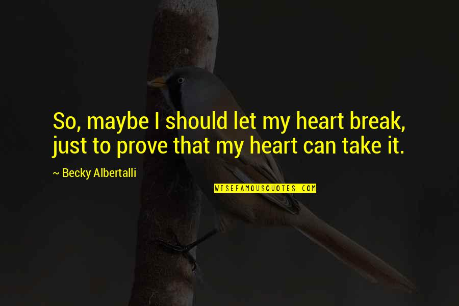 We Should Take A Break Quotes By Becky Albertalli: So, maybe I should let my heart break,