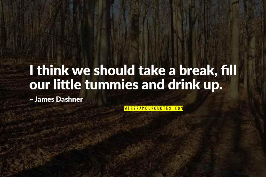 We Should Take A Break Quotes By James Dashner: I think we should take a break, fill