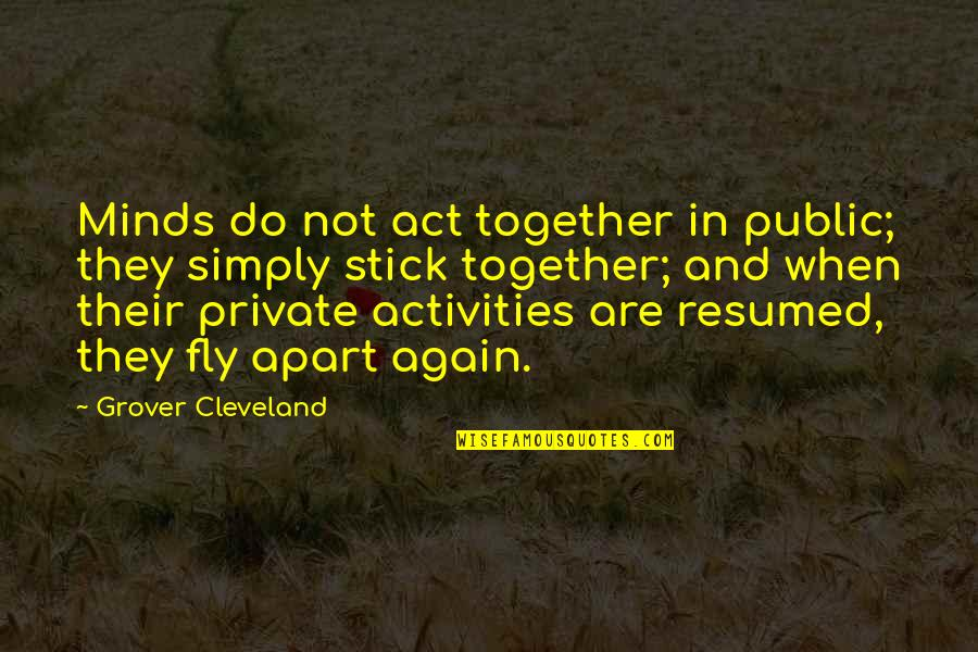 We Stick Together Quotes By Grover Cleveland: Minds do not act together in public; they