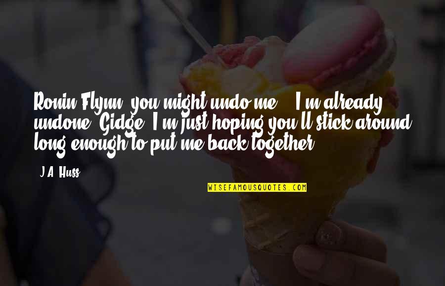 """We Stick Together Quotes By J.A. Huss: Ronin Flynn, you might undo me."""" """"I'm already"""