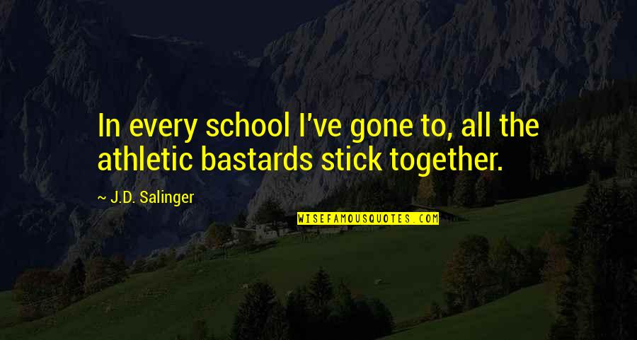 We Stick Together Quotes By J.D. Salinger: In every school I've gone to, all the