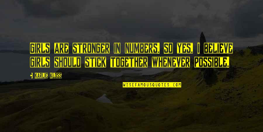 We Stick Together Quotes By Karlie Kloss: Girls are stronger in numbers. So yes, I