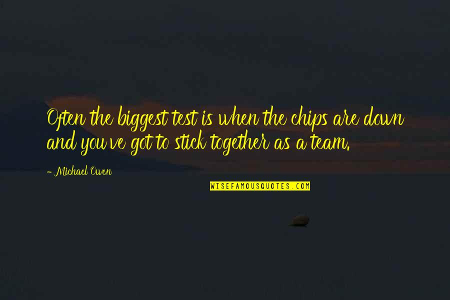We Stick Together Quotes By Michael Owen: Often the biggest test is when the chips