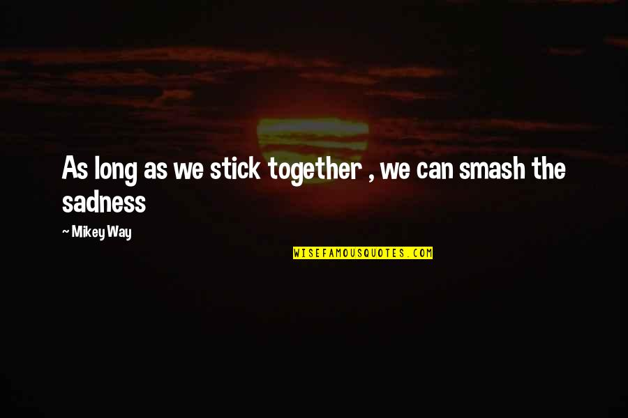 We Stick Together Quotes By Mikey Way: As long as we stick together , we