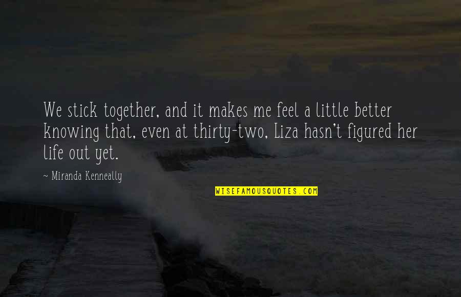 We Stick Together Quotes By Miranda Kenneally: We stick together, and it makes me feel