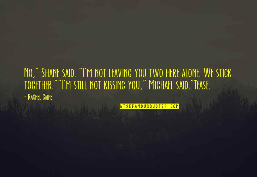"""We Stick Together Quotes By Rachel Caine: No,"""" Shane said. """"I'm not leaving you two"""