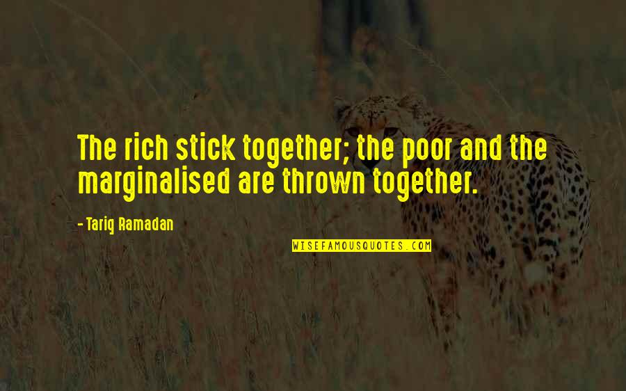 We Stick Together Quotes By Tariq Ramadan: The rich stick together; the poor and the