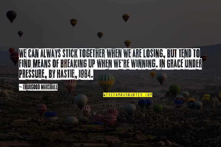 We Stick Together Quotes By Thurgood Marshall: We can always stick together when we are
