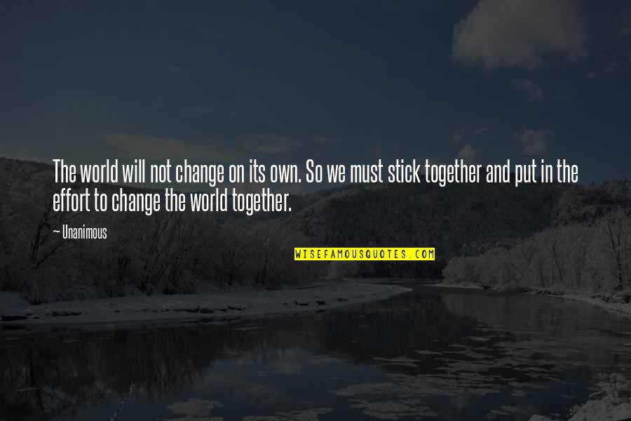 We Stick Together Quotes By Unanimous: The world will not change on its own.