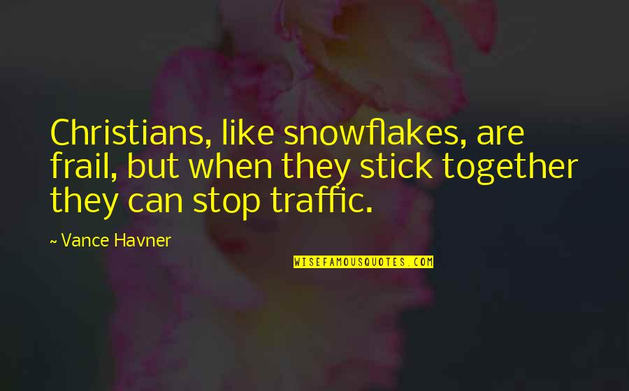 We Stick Together Quotes By Vance Havner: Christians, like snowflakes, are frail, but when they