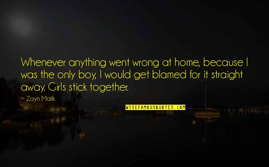 We Stick Together Quotes By Zayn Malik: Whenever anything went wrong at home, because I