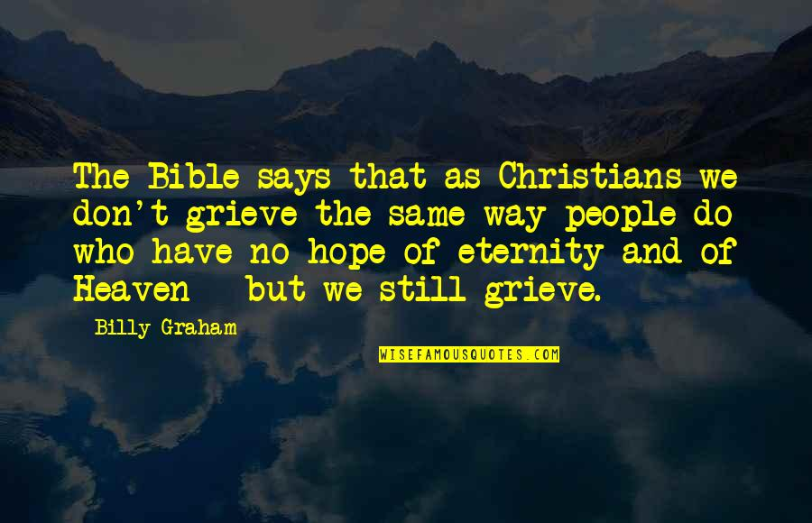 We Still Hope Quotes By Billy Graham: The Bible says that as Christians we don't