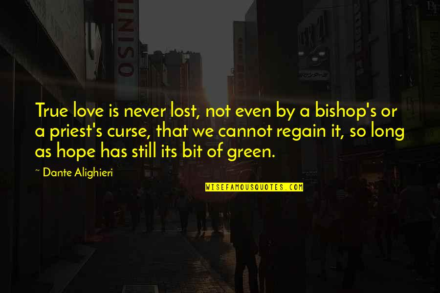 We Still Hope Quotes By Dante Alighieri: True love is never lost, not even by