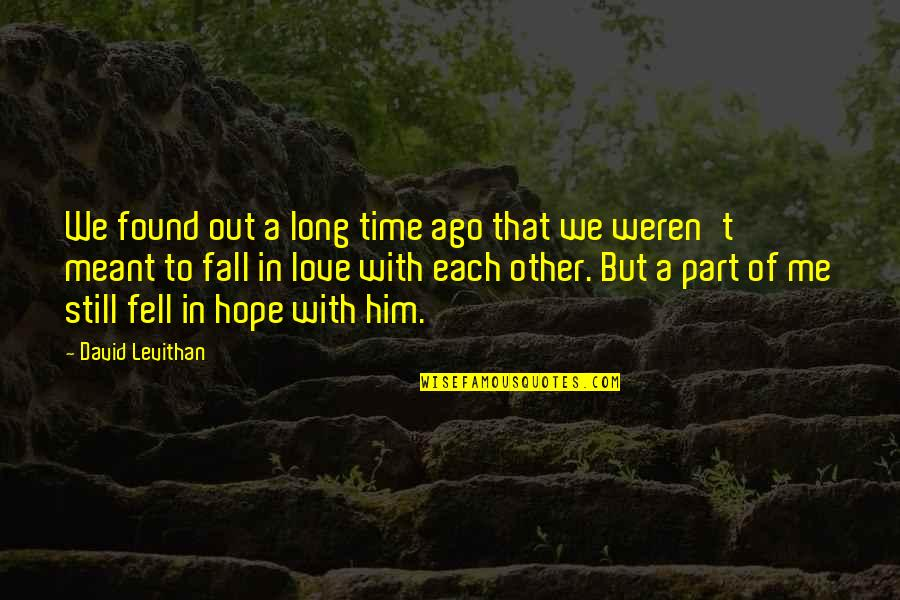 We Still Hope Quotes By David Levithan: We found out a long time ago that