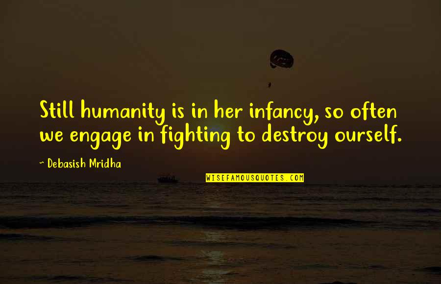 We Still Hope Quotes By Debasish Mridha: Still humanity is in her infancy, so often