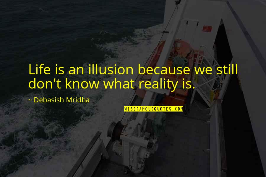 We Still Hope Quotes By Debasish Mridha: Life is an illusion because we still don't