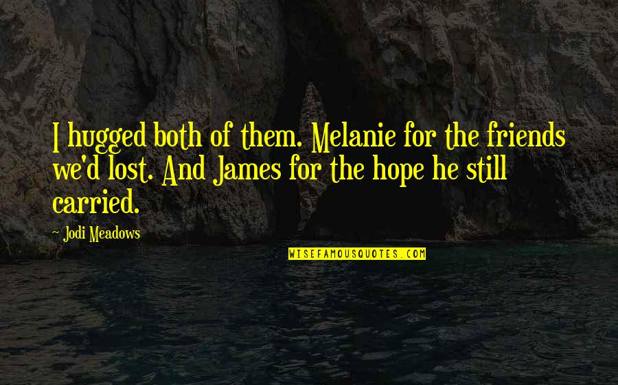 We Still Hope Quotes By Jodi Meadows: I hugged both of them. Melanie for the