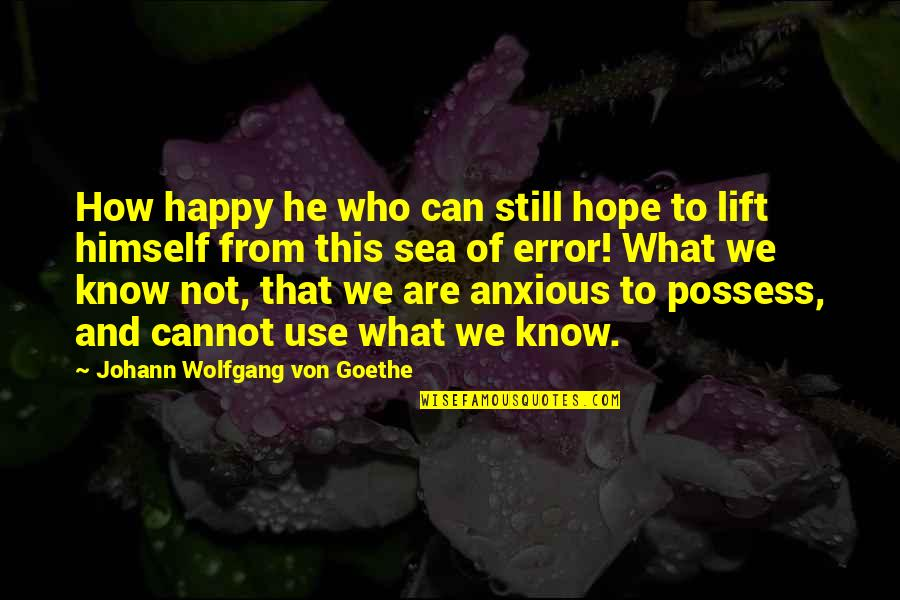 We Still Hope Quotes By Johann Wolfgang Von Goethe: How happy he who can still hope to