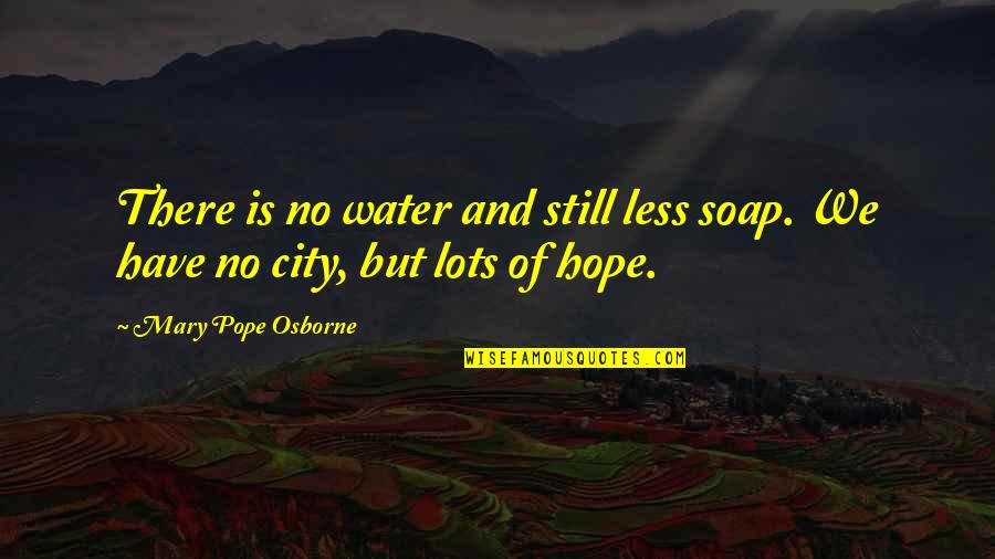 We Still Hope Quotes By Mary Pope Osborne: There is no water and still less soap.
