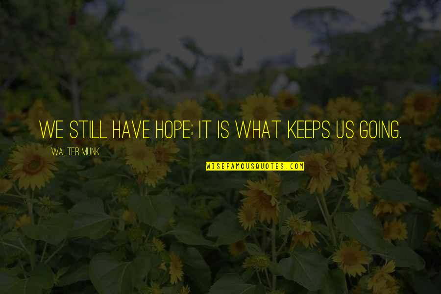 We Still Hope Quotes By Walter Munk: We still have hope; it is what keeps