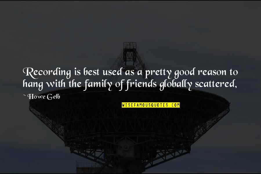 We Used To Be Best Friends Quotes By Howe Gelb: Recording is best used as a pretty good