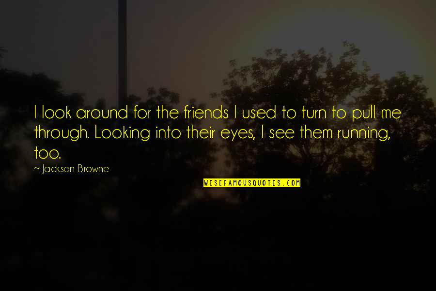 We Used To Be Best Friends Quotes By Jackson Browne: I look around for the friends I used
