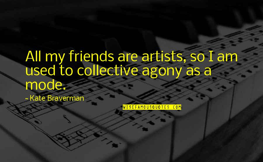 We Used To Be Best Friends Quotes By Kate Braverman: All my friends are artists, so I am