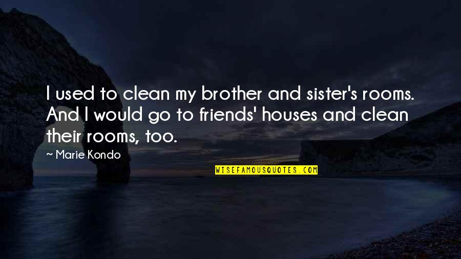 We Used To Be Best Friends Quotes By Marie Kondo: I used to clean my brother and sister's