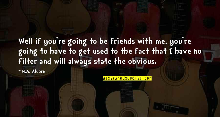 We Used To Be Best Friends Quotes By N.A. Alcorn: Well if you're going to be friends with