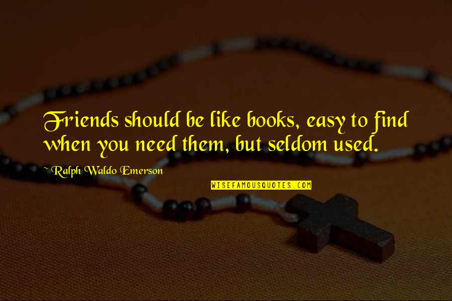 We Used To Be Best Friends Quotes By Ralph Waldo Emerson: Friends should be like books, easy to find