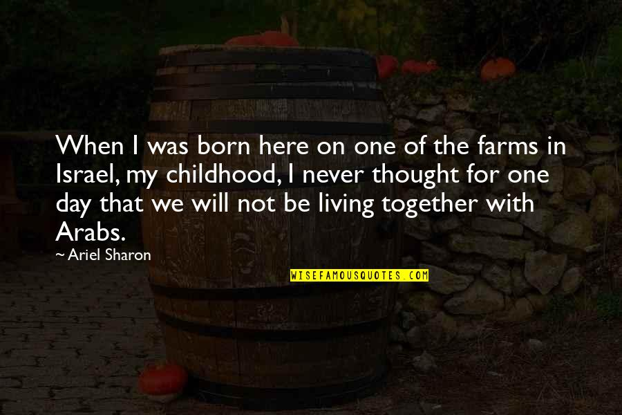We Will Never Be Together Quotes By Ariel Sharon: When I was born here on one of