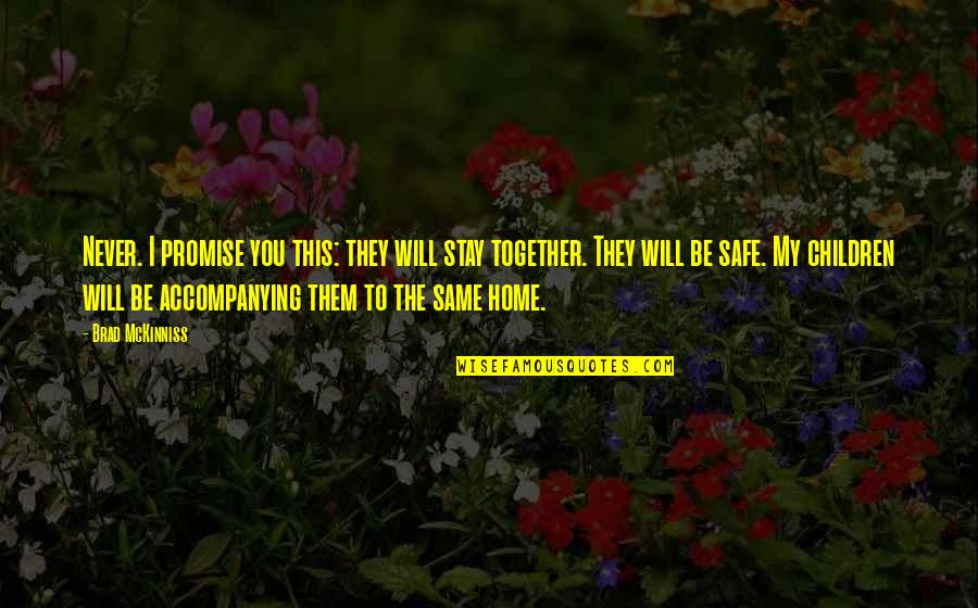 We Will Never Be Together Quotes By Brad McKinniss: Never. I promise you this: they will stay