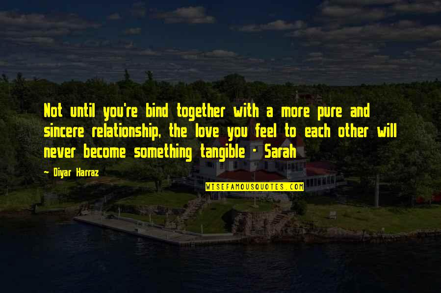 We Will Never Be Together Quotes By Diyar Harraz: Not until you're bind together with a more