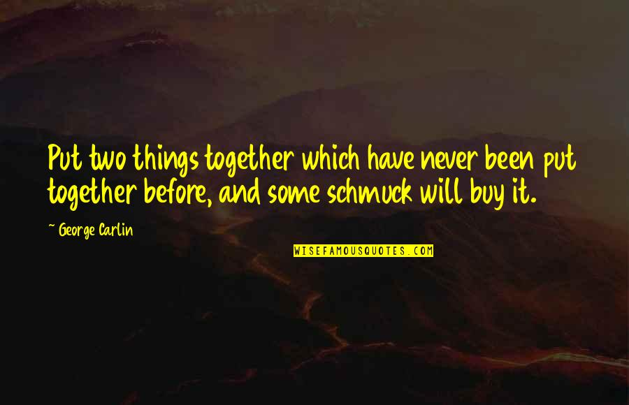 We Will Never Be Together Quotes By George Carlin: Put two things together which have never been