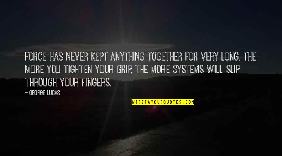 We Will Never Be Together Quotes By George Lucas: Force has never kept anything together for very
