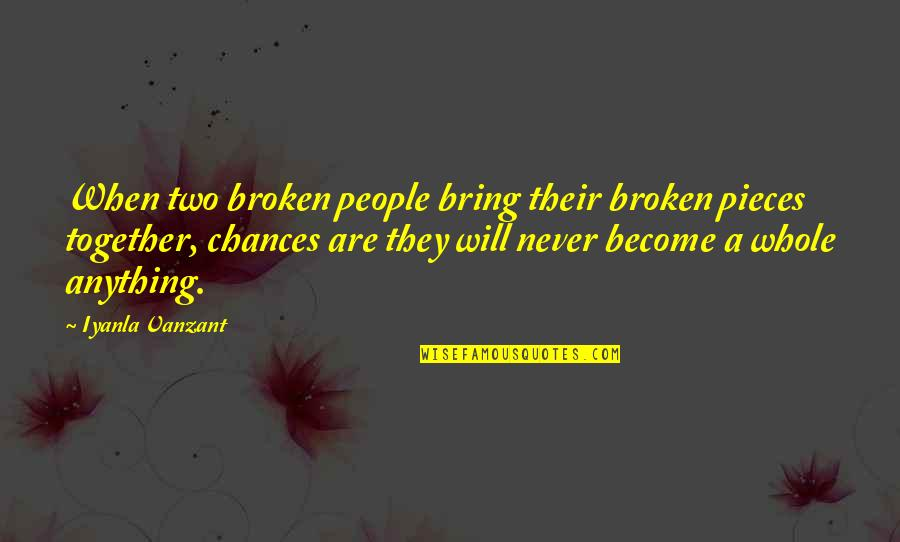 We Will Never Be Together Quotes By Iyanla Vanzant: When two broken people bring their broken pieces