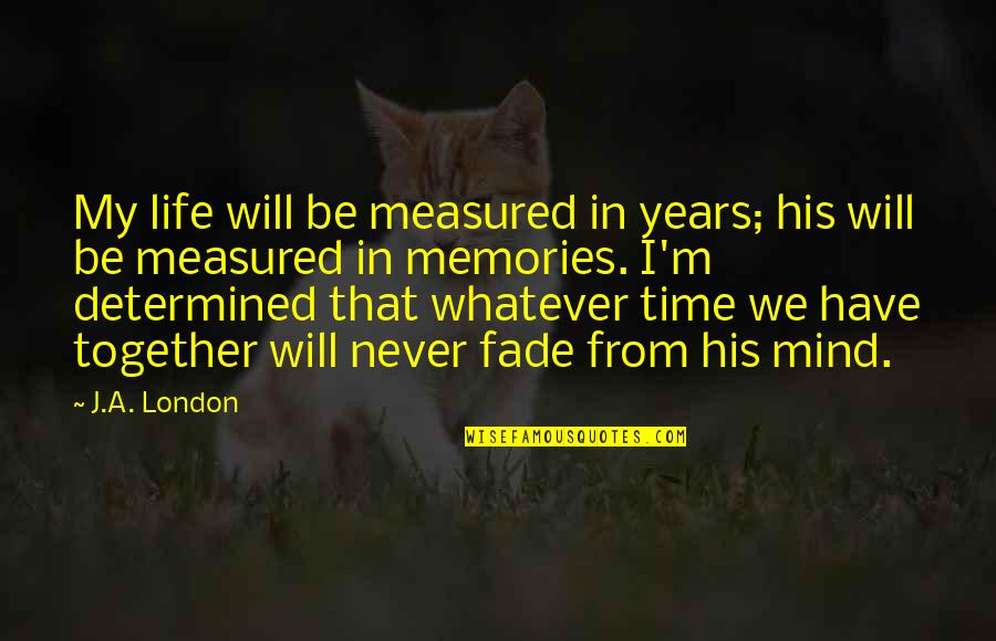 We Will Never Be Together Quotes By J.A. London: My life will be measured in years; his