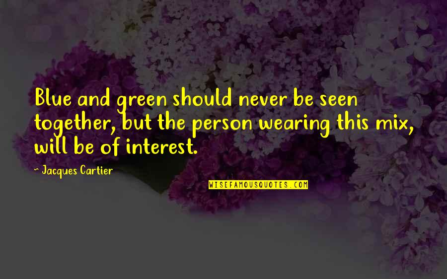 We Will Never Be Together Quotes By Jacques Cartier: Blue and green should never be seen together,