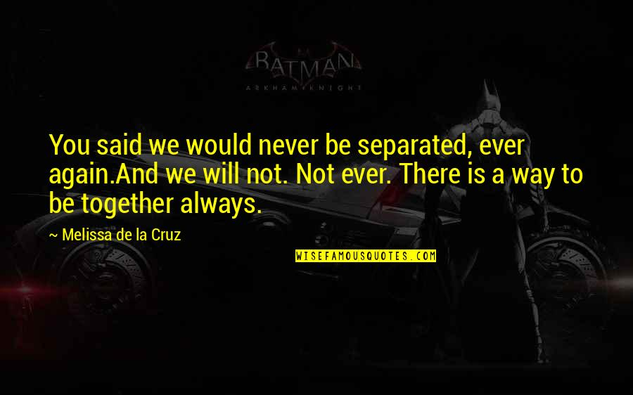 We Will Never Be Together Quotes By Melissa De La Cruz: You said we would never be separated, ever