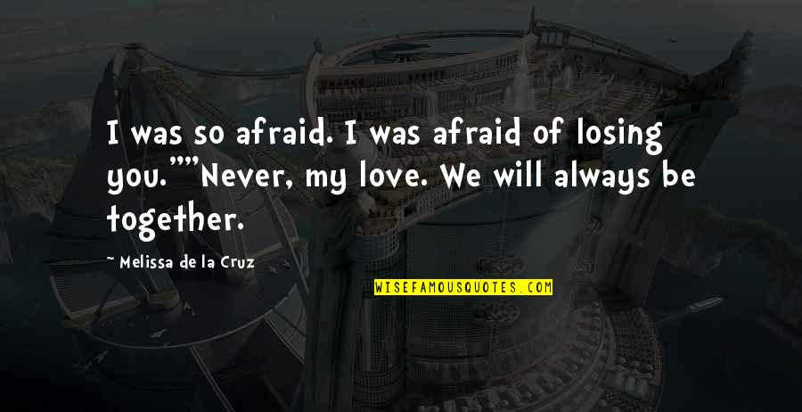 We Will Never Be Together Quotes By Melissa De La Cruz: I was so afraid. I was afraid of