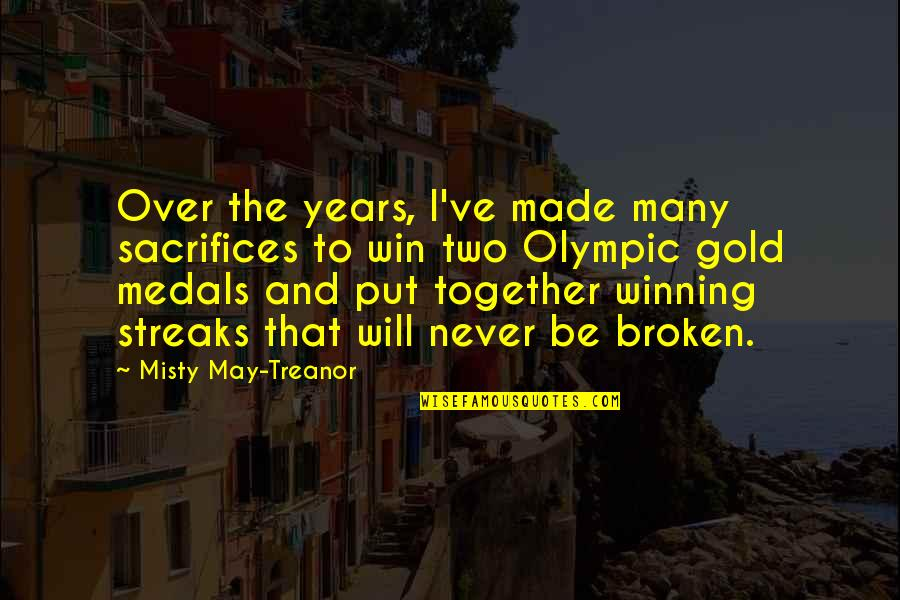 We Will Never Be Together Quotes By Misty May-Treanor: Over the years, I've made many sacrifices to