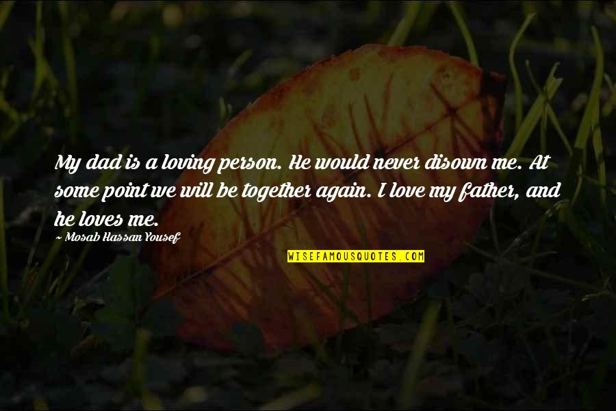 We Will Never Be Together Quotes By Mosab Hassan Yousef: My dad is a loving person. He would