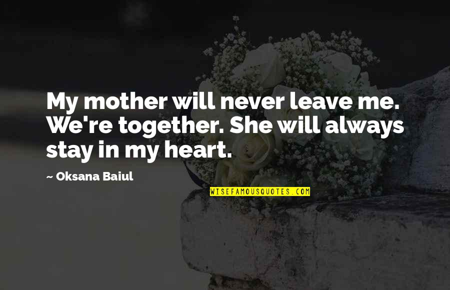 We Will Never Be Together Quotes By Oksana Baiul: My mother will never leave me. We're together.