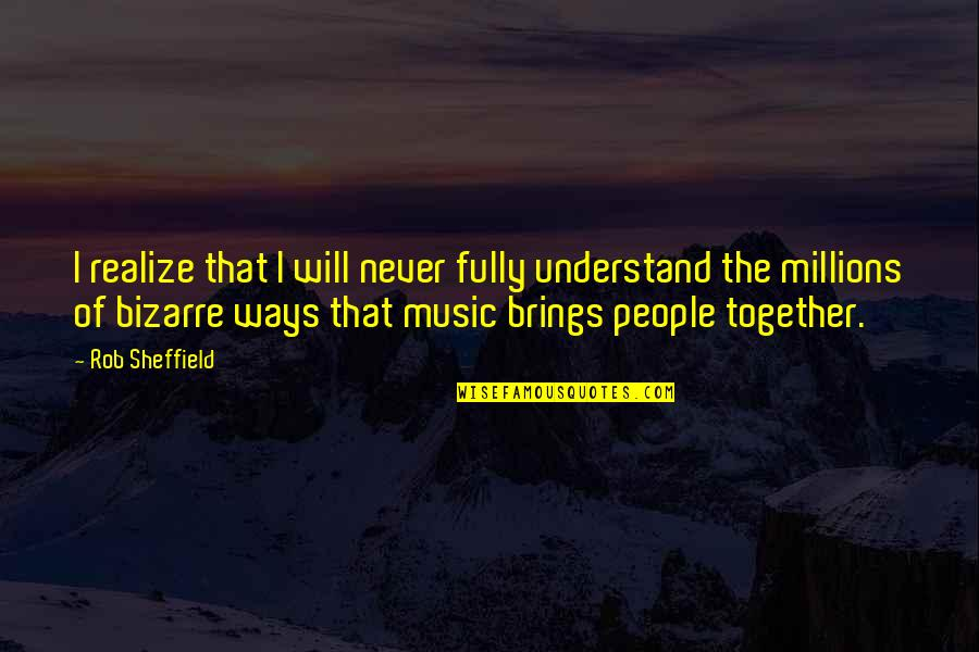 We Will Never Be Together Quotes By Rob Sheffield: I realize that I will never fully understand